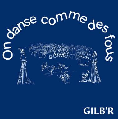 GILB'R - ON DANSE COMME DES FOUS