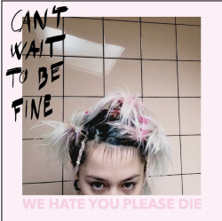 WE HATE YOU PLEASE DIE CAN'T WAIT TO BE FINE