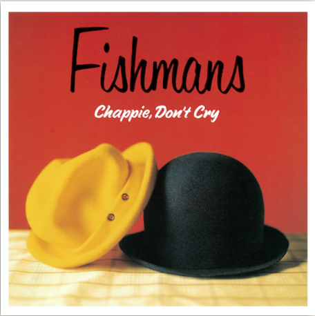 FISHMANS CHAPPIE. DON`T CRY