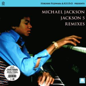 HIROSHI FUJIWARA & K.U.D.O. PRESENTS MICHAEL JACKSON JACKSON 5 REMIXES