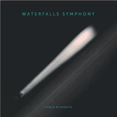 Fumio Miyashita Waterfall Symphony (Unreleased Album)