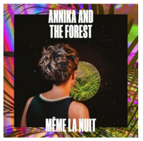 ANNIKA AND THE FOREST Même la Nuit