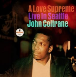 JOHN COLTRANE A Love Supreme: Live In Seattle