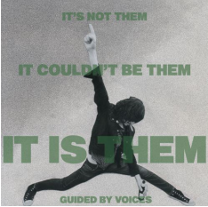 Guided By Voices IT'S NOT THEM. IT COULDN'T BE THEM. IT IS THEM !