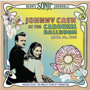 JOHNNY CASH Bear's Sonic Journals: Live At The Carousel Ballroom, April 24 1968