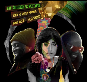 Joan As Police Woman & Tony Allen & Dave Okumu The Solution Is Restless