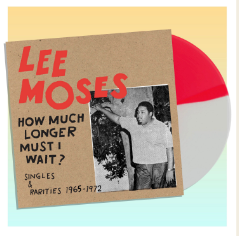 Lee Moses How Much Longer Must I Wait? Singles & Rarities 1965-1972