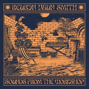 REUBEN VAUN SMITH SOUNDS FROM THE WORKSHOP