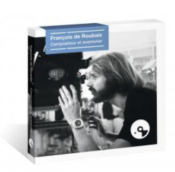 FRANÇOIS DE ROUBAIX Compositeur et Aventurier